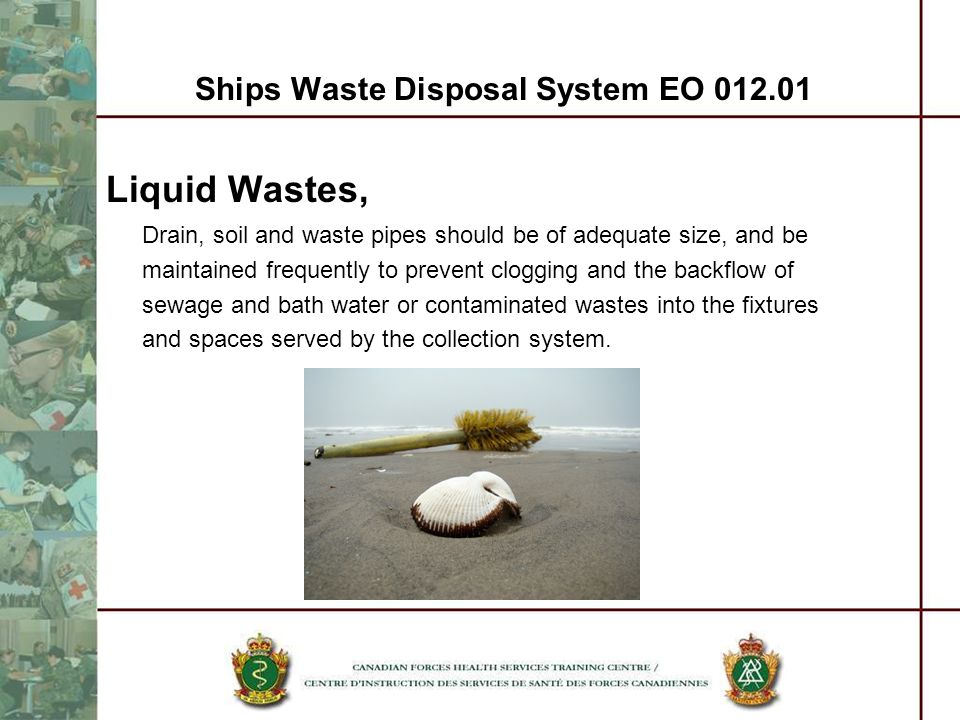 Ships Waste Disposal System EO 012.01 Liquid Wastes, Drain, soil and waste pipes should be of adequate size, and be maintained frequently to prevent c