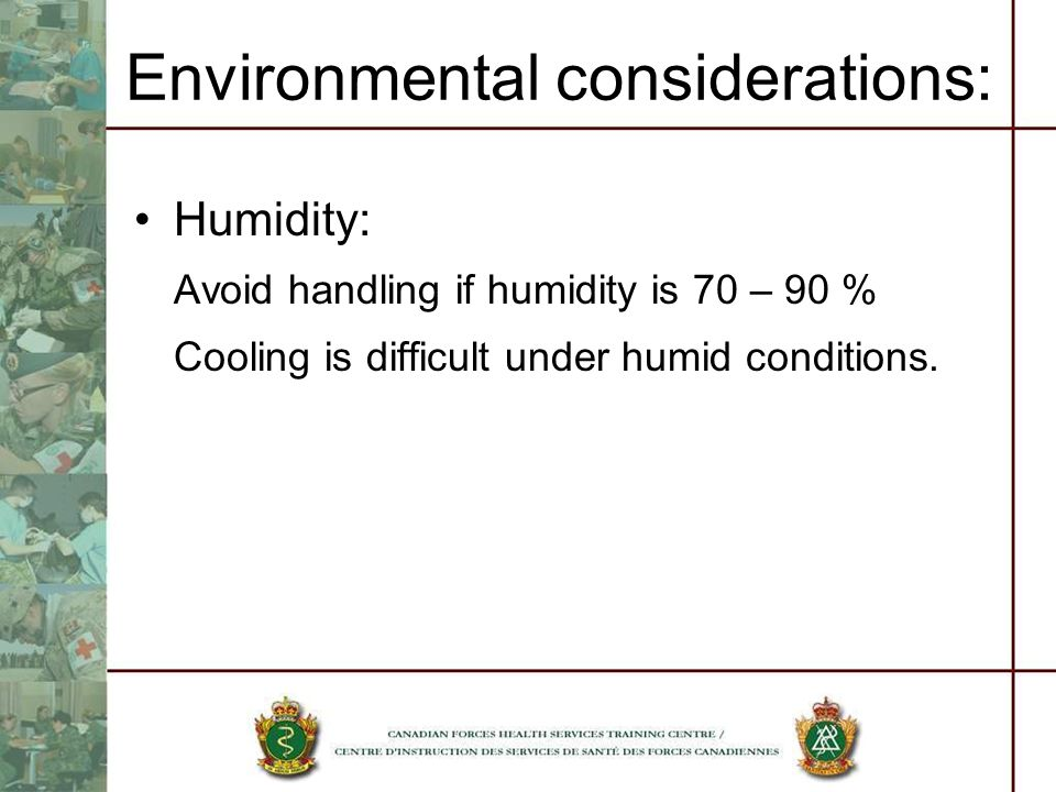 Environmental considerations: Humidity: Avoid handling if humidity is 70 – 90 % Cooling is difficult under humid conditions.