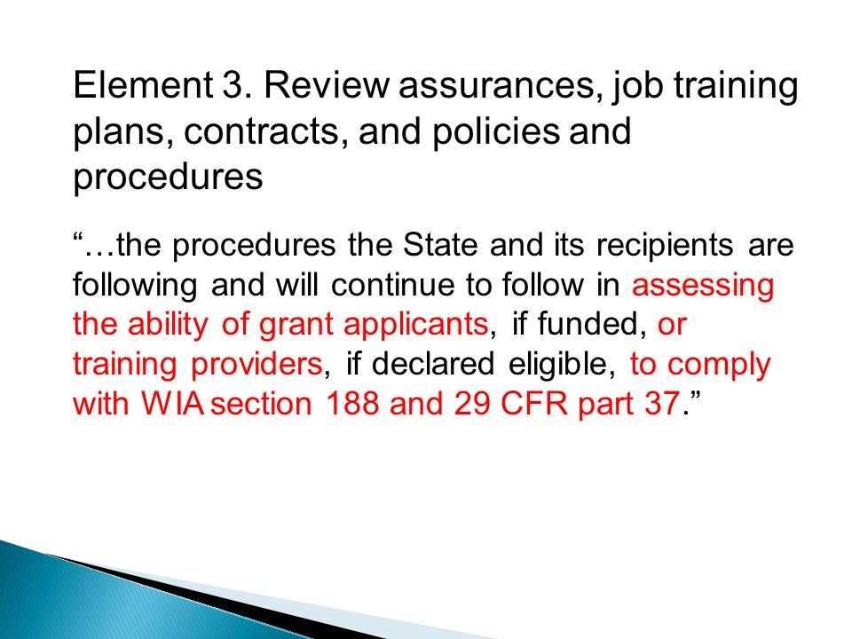 Element 3. Review assurances, job training plans, contracts, and policies and procedures …the procedures the State and its recipients are following an