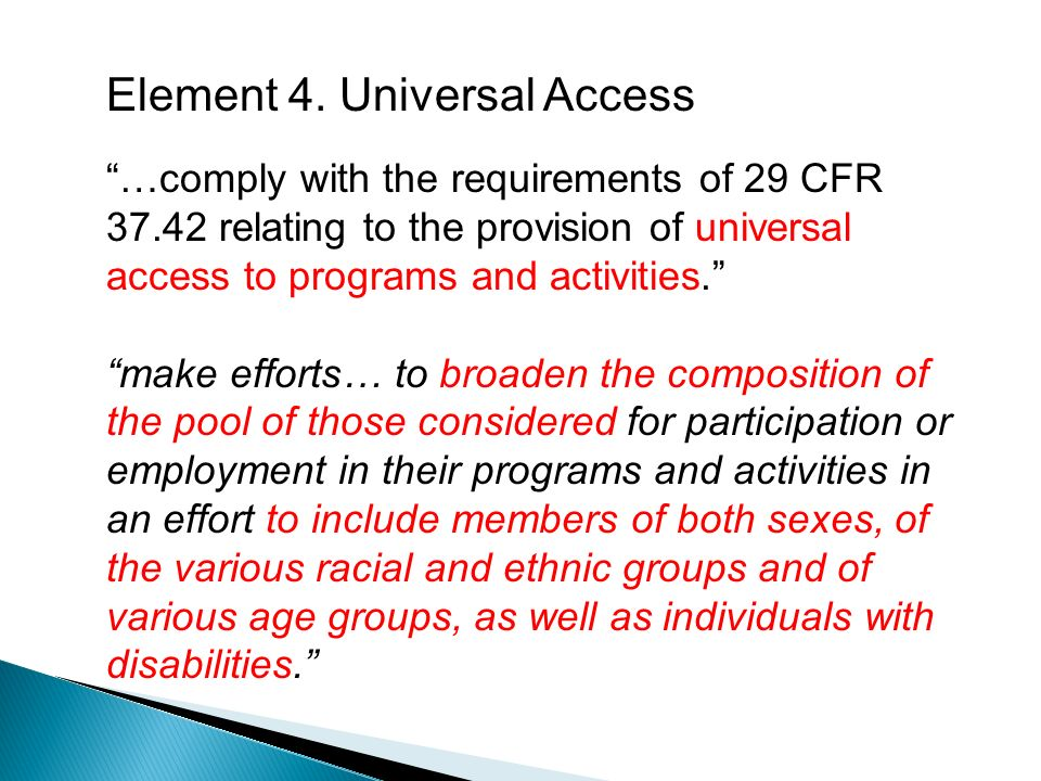 Element 4. Universal Access …comply with the requirements of 29 CFR 37.42 relating to the provision of universal access to programs and activities. ma