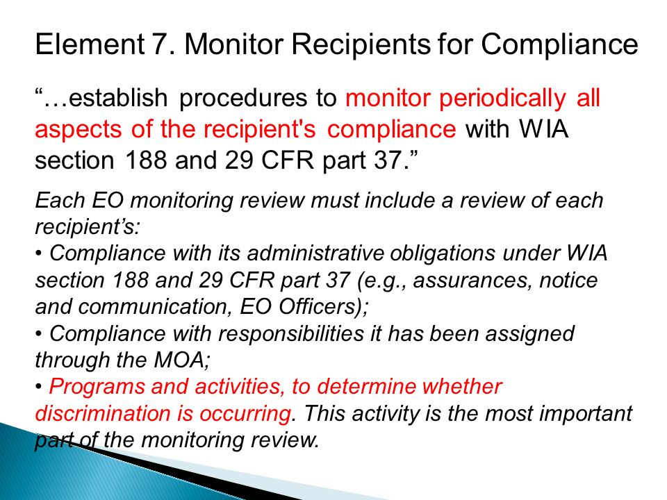 Element 7. Monitor Recipients for Compliance …establish procedures to monitor periodically all aspects of the recipient's compliance with WIA section