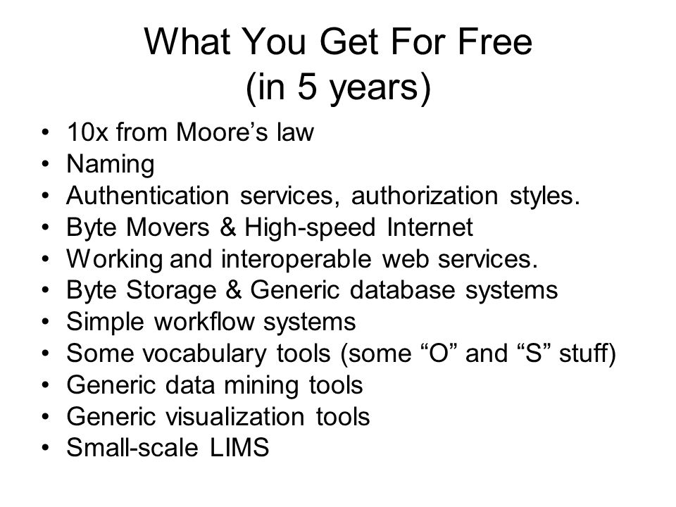 What You Get For Free (in 5 years) 10x from Moores law Naming Authentication services, authorization styles.