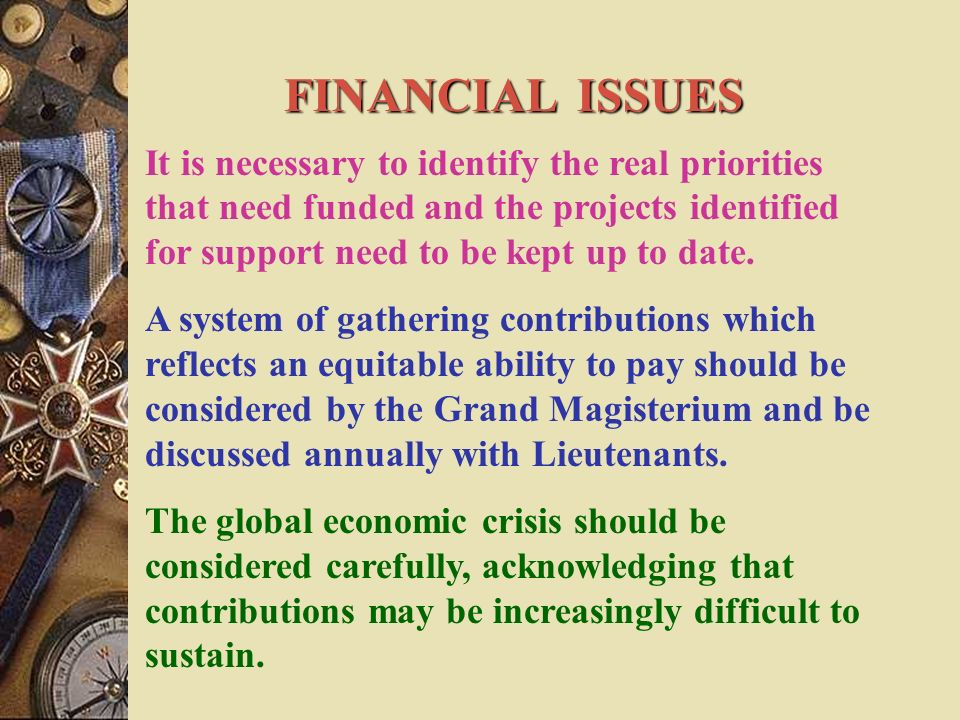 FINANCIAL ISSUES It is necessary to identify the real priorities that need funded and the projects identified for support need to be kept up to date.
