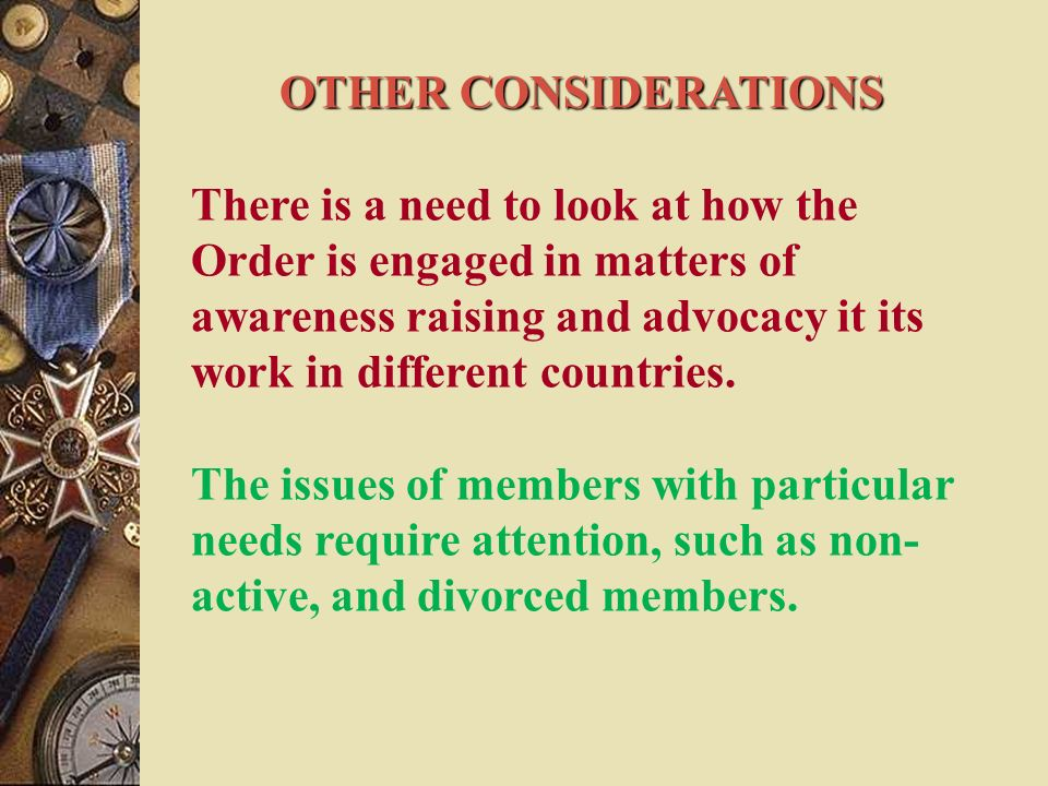 OTHER CONSIDERATIONS There is a need to look at how the Order is engaged in matters of awareness raising and advocacy it its work in different countries.
