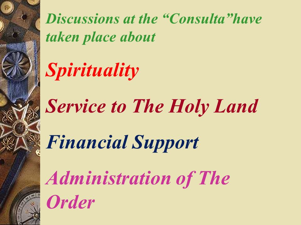 Discussions at the Consultahave taken place about Spirituality Service to The Holy Land Financial Support Administration of The Order