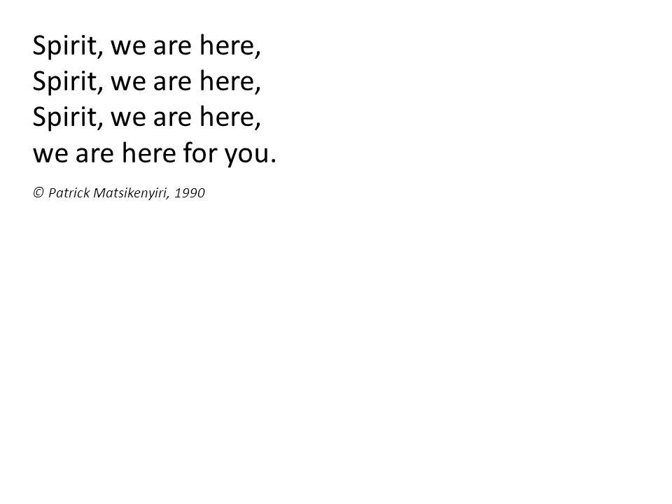 Spirit, we are here, we are here for you. © Patrick Matsikenyiri, 1990
