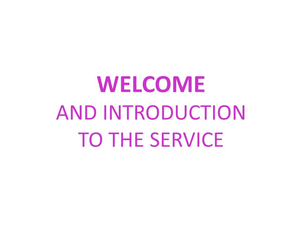 WELCOME AND INTRODUCTION TO THE SERVICE