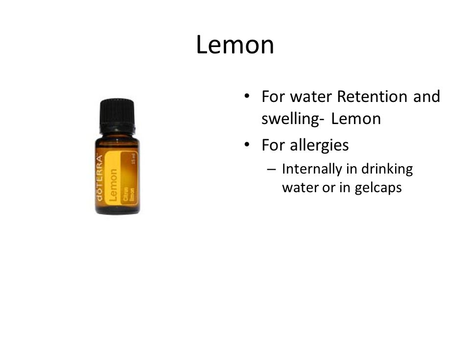 Lemon For water Retention and swelling- Lemon For allergies – Internally in drinking water or in gelcaps