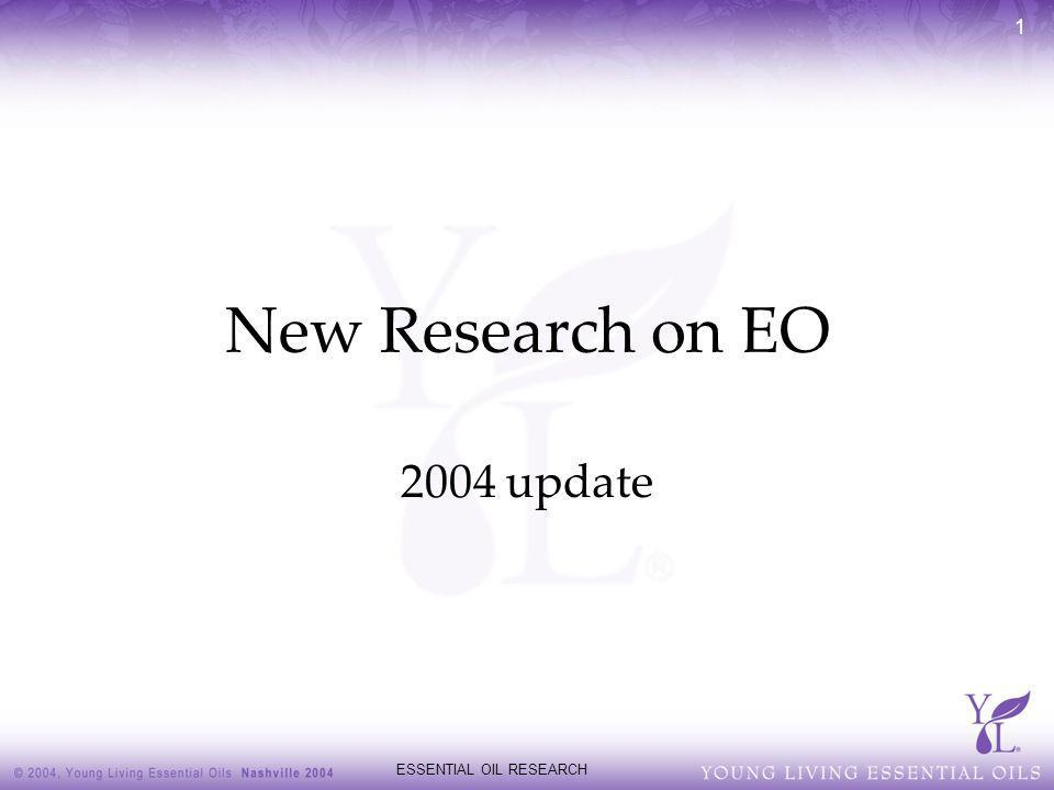 ESSENTIAL OIL RESEARCH 1 New Research on EO 2004 update