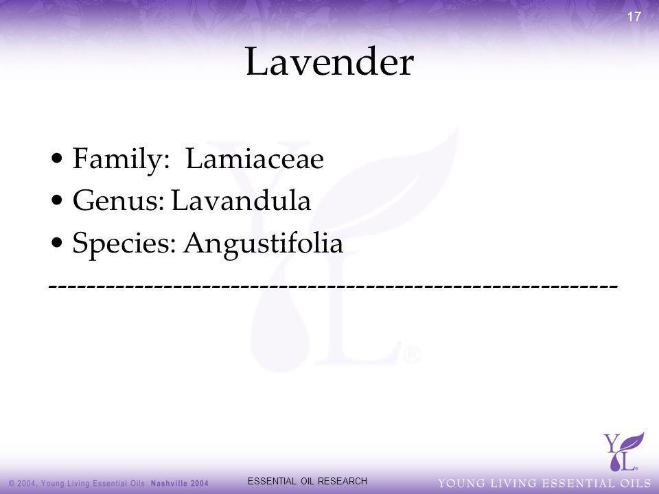 ESSENTIAL OIL RESEARCH 17 Lavender Family: Lamiaceae Genus: Lavandula Species: Angustifolia ----------------------------------------------------------