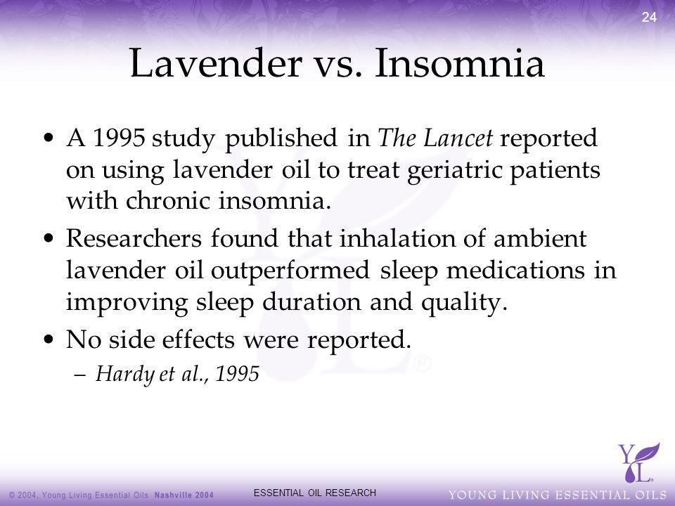 ESSENTIAL OIL RESEARCH 24 Lavender vs. Insomnia A 1995 study published in The Lancet reported on using lavender oil to treat geriatric patients with c