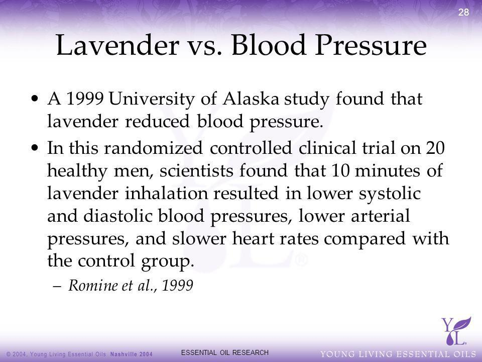 ESSENTIAL OIL RESEARCH 28 Lavender vs. Blood Pressure A 1999 University of Alaska study found that lavender reduced blood pressure. In this randomized