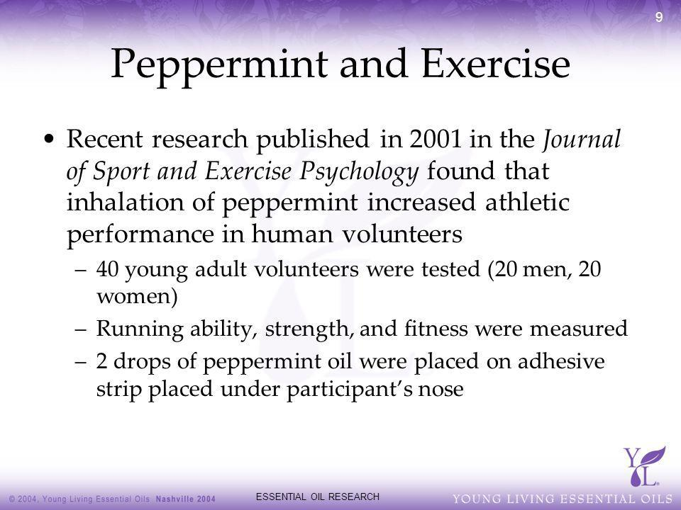 ESSENTIAL OIL RESEARCH 9 Peppermint and Exercise Recent research published in 2001 in the Journal of Sport and Exercise Psychology found that inhalati