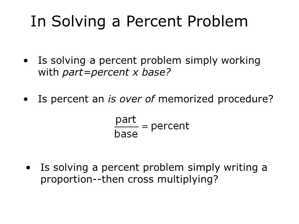 Is percent an is over of memorized procedure? Is solving a percent problem simply writing a proportion--then cross multiplying? Is solving a percent p