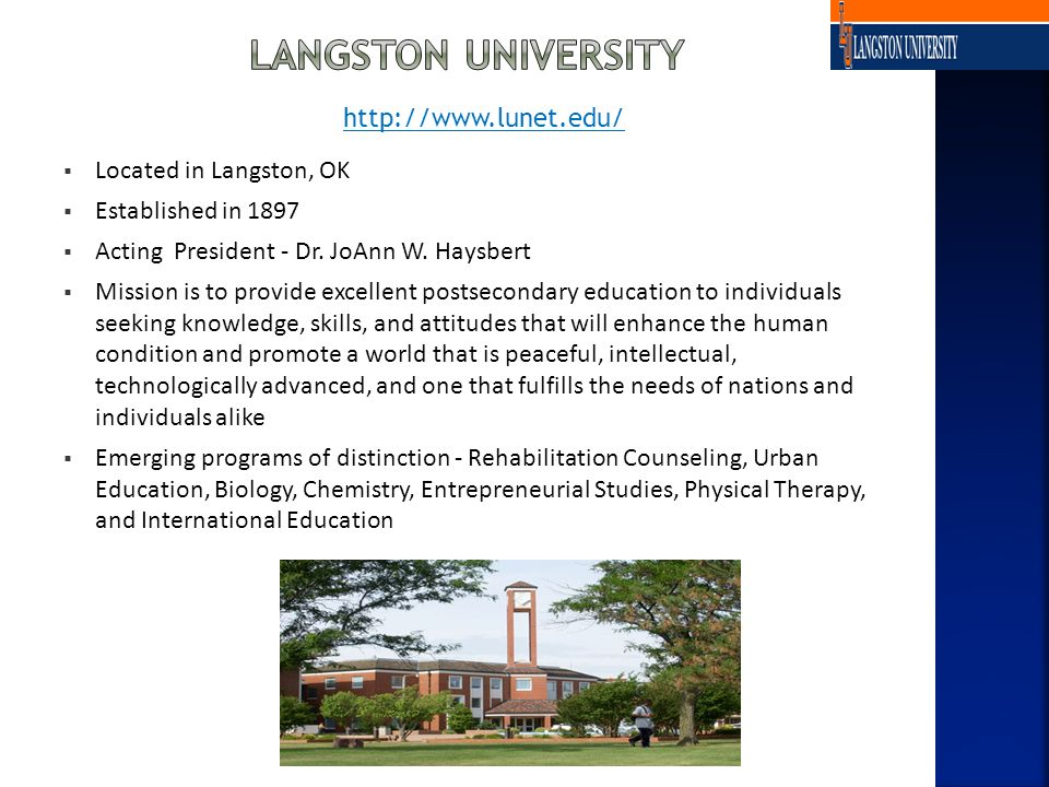 Located in Langston, OK Established in 1897 Acting President - Dr. JoAnn W. Haysbert Mission is to provide excellent postsecondary education to indivi