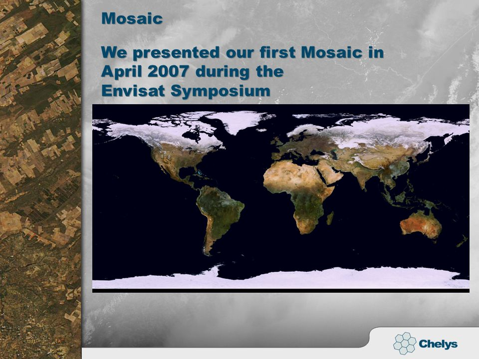 Mosaic We presented our first Mosaic in April 2007 during the Envisat Symposium We presented our first Mosaic in April 2007 during the Envisat Symposi