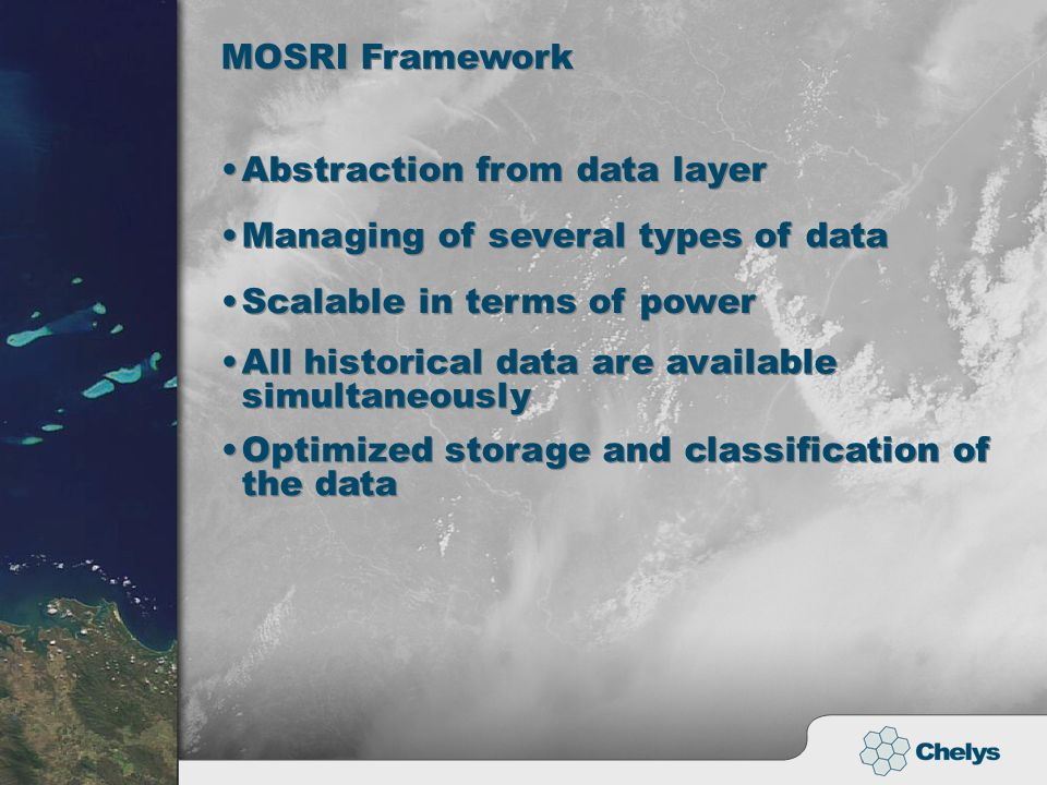 MOSRI Framework Abstraction from data layer Managing of several types of data Scalable in terms of power All historical data are available simultaneously Optimized storage and classification of the data