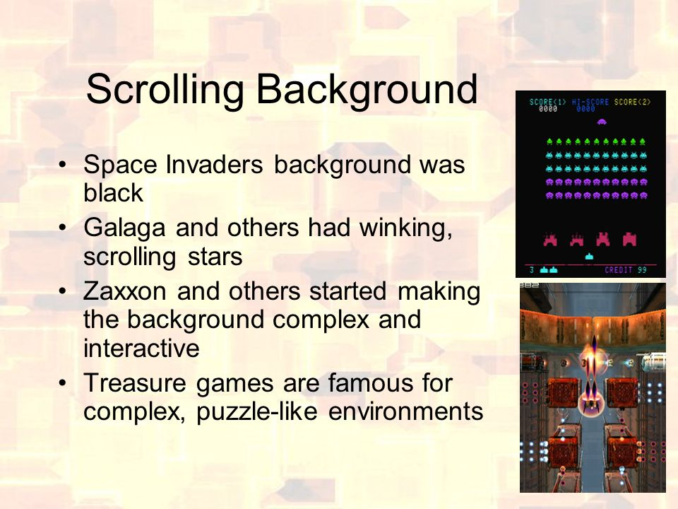 Scrolling Background Space Invaders background was black Galaga and others had winking, scrolling stars Zaxxon and others started making the backgroun