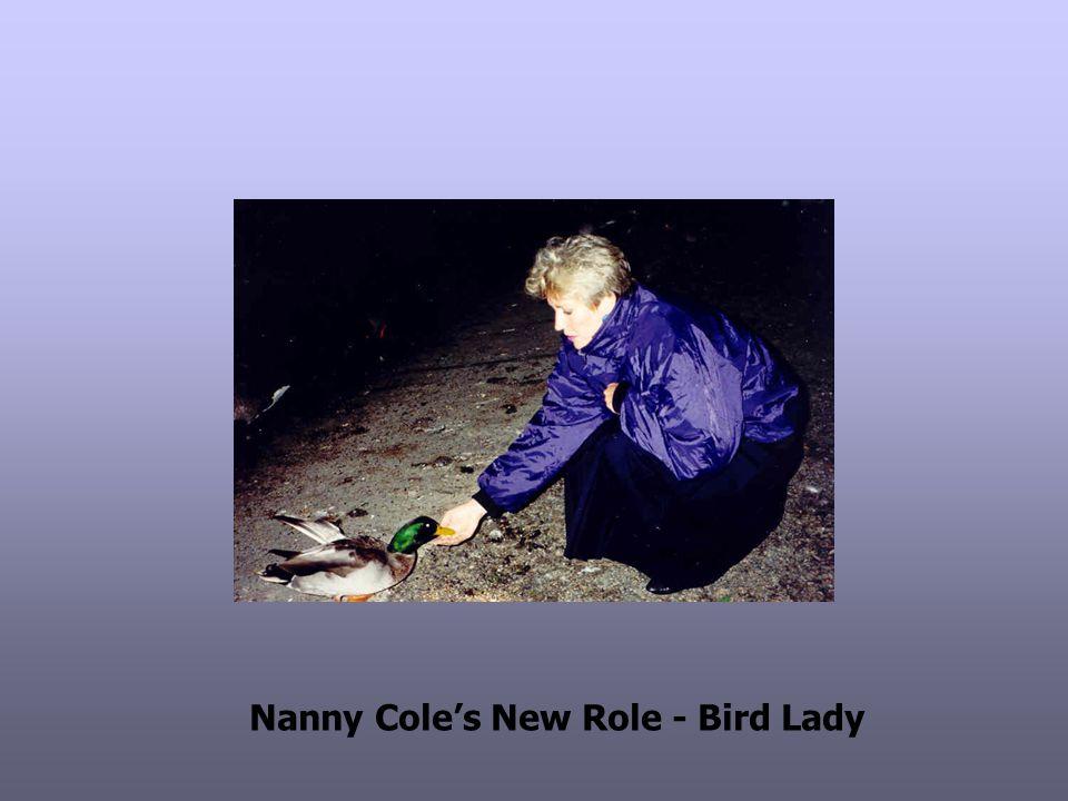 Nanny Coles New Role - Bird Lady