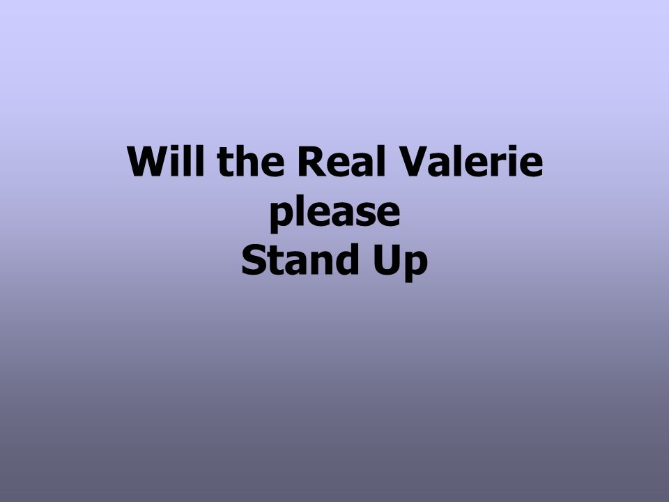 Will the Real Valerie please Stand Up