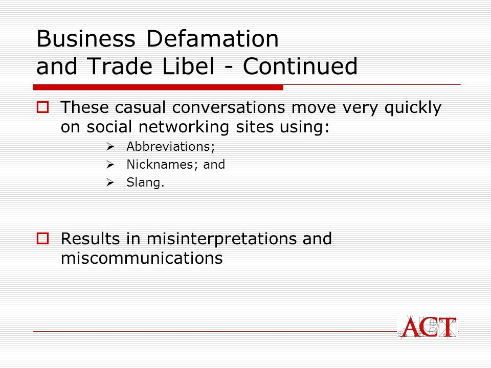 Business Defamation and Trade Libel - Continued These casual conversations move very quickly on social networking sites using: Abbreviations; Nicknames; and Slang.