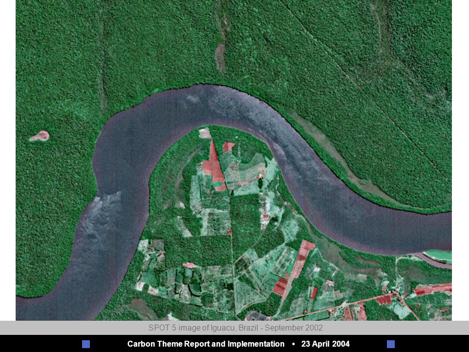 Carbon Theme Report and Implementation 23 April 2004 SPOT 5 image of Iguacu, Brazil - September 2002