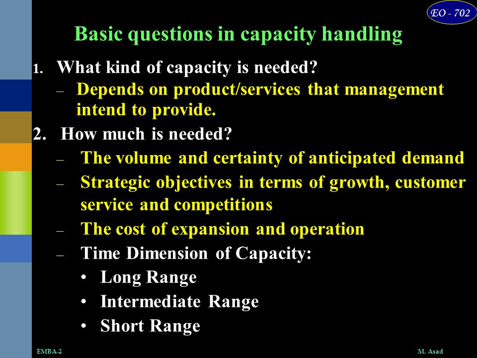 EO - 702 M.AsadEMBA-2 Basic questions in capacity handling 1.