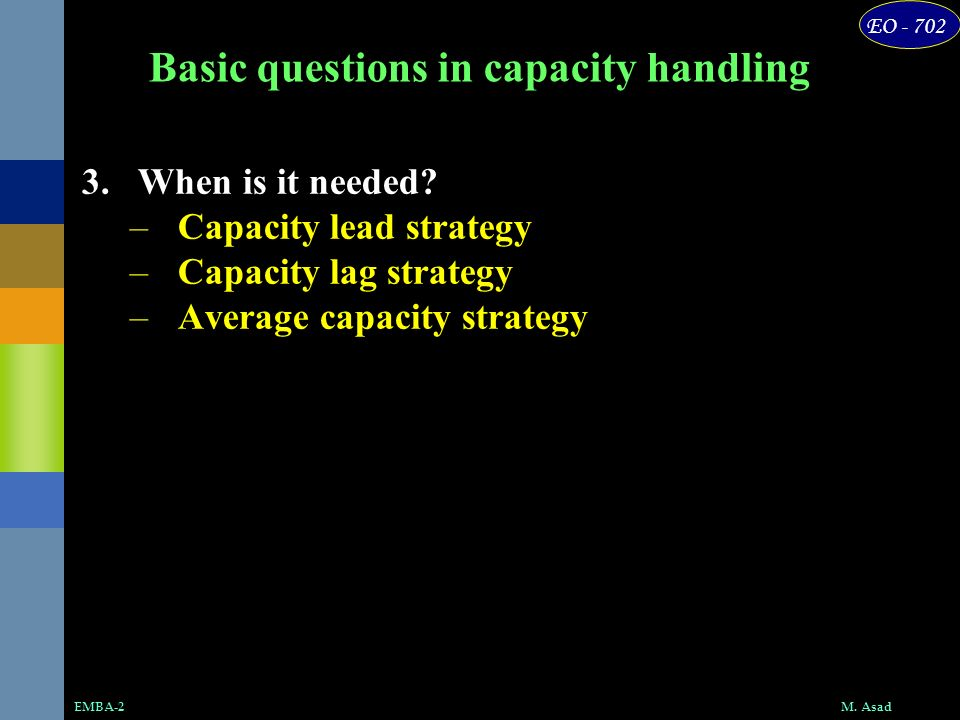 EO - 702 M.AsadEMBA-2 Basic questions in capacity handling 3.