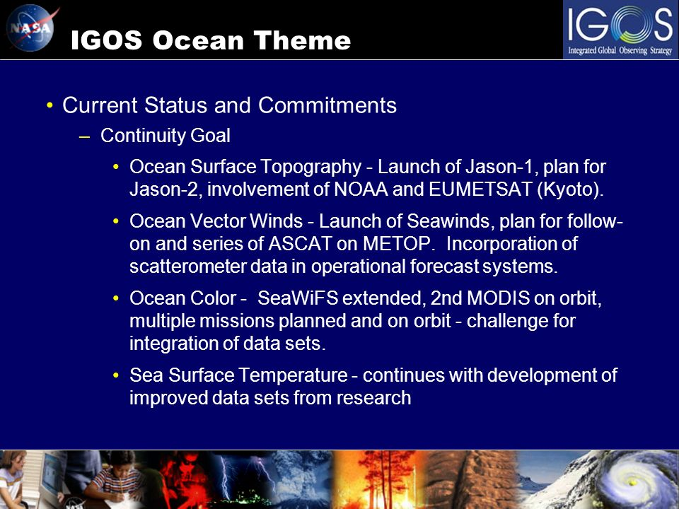 IGOS Ocean Theme Current Status and Commitments –Continuity Goal Ocean Surface Topography - Launch of Jason-1, plan for Jason-2, involvement of NOAA and EUMETSAT (Kyoto).