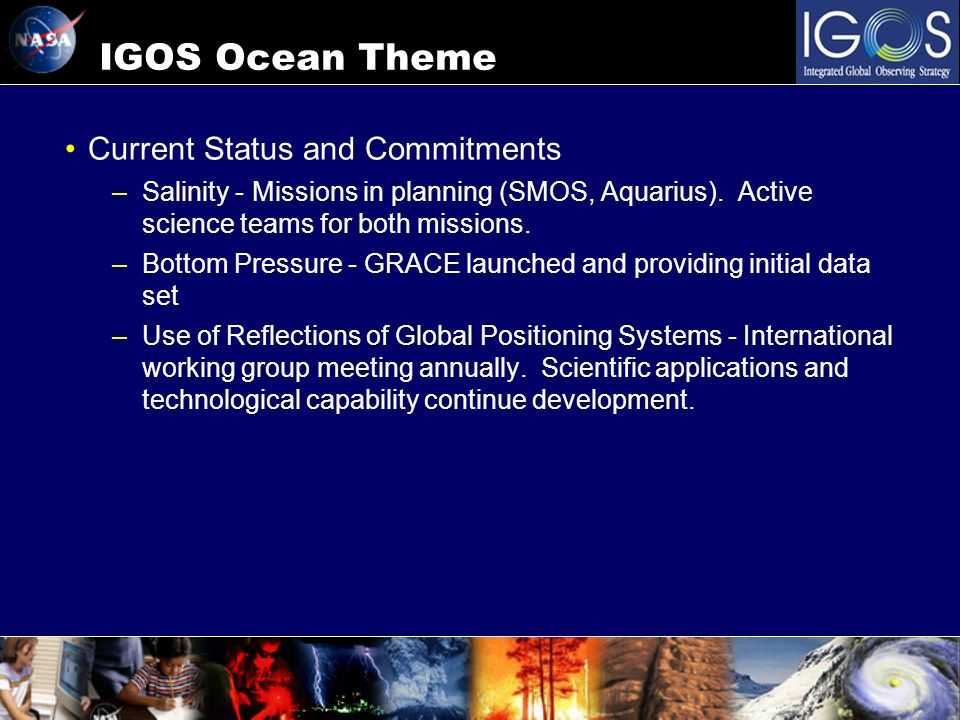 IGOS Ocean Theme Current Status and Commitments –Salinity - Missions in planning (SMOS, Aquarius). Active science teams for both missions. –Bottom Pre