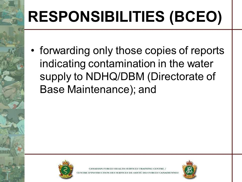 forwarding only those copies of reports indicating contamination in the water supply to NDHQ/DBM (Directorate of Base Maintenance); and RESPONSIBILITI