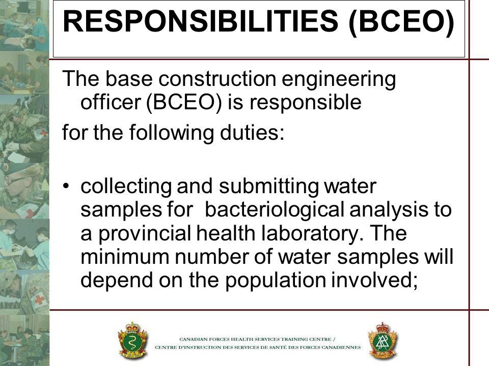 RESPONSIBILITIES (BCEO) The base construction engineering officer (BCEO) is responsible for the following duties: collecting and submitting water samp