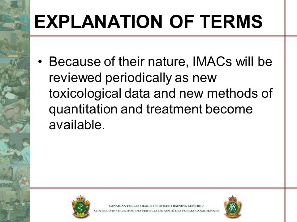 Because of their nature, IMACs will be reviewed periodically as new toxicological data and new methods of quantitation and treatment become available.