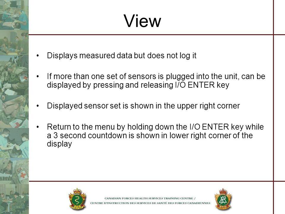View Displays measured data but does not log it If more than one set of sensors is plugged into the unit, can be displayed by pressing and releasing I
