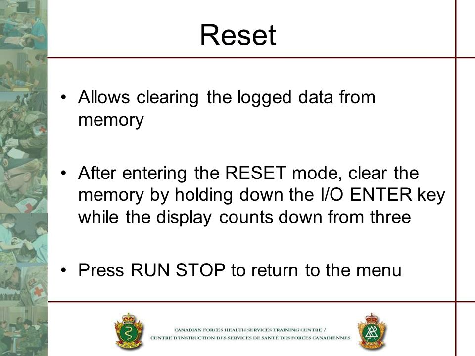 Reset Allows clearing the logged data from memory After entering the RESET mode, clear the memory by holding down the I/O ENTER key while the display