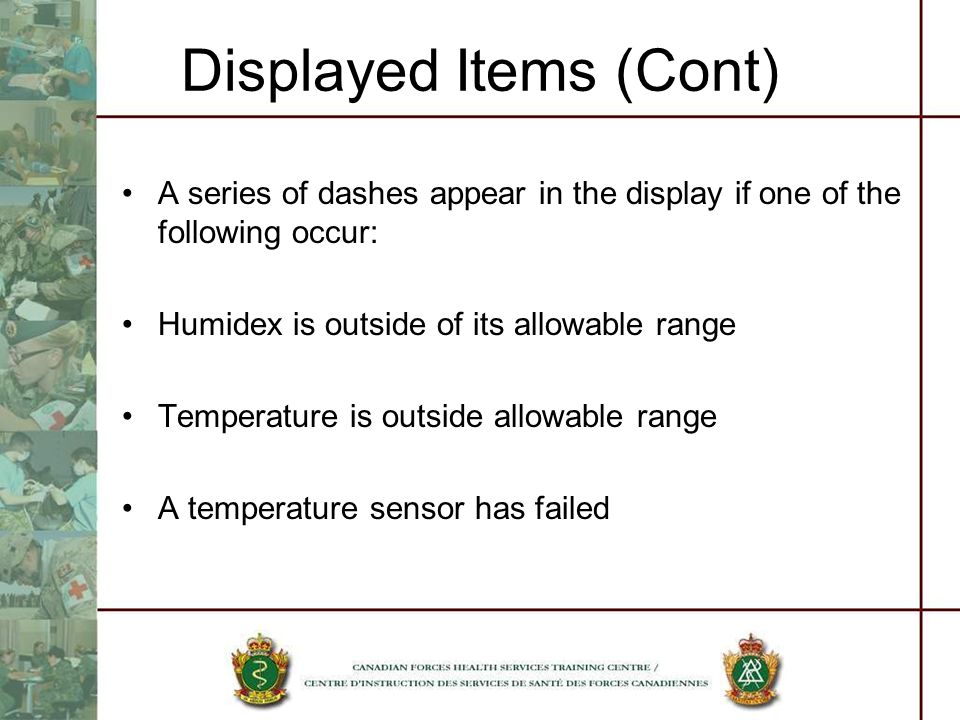 Displayed Items (Cont) A series of dashes appear in the display if one of the following occur: Humidex is outside of its allowable range Temperature is outside allowable range A temperature sensor has failed