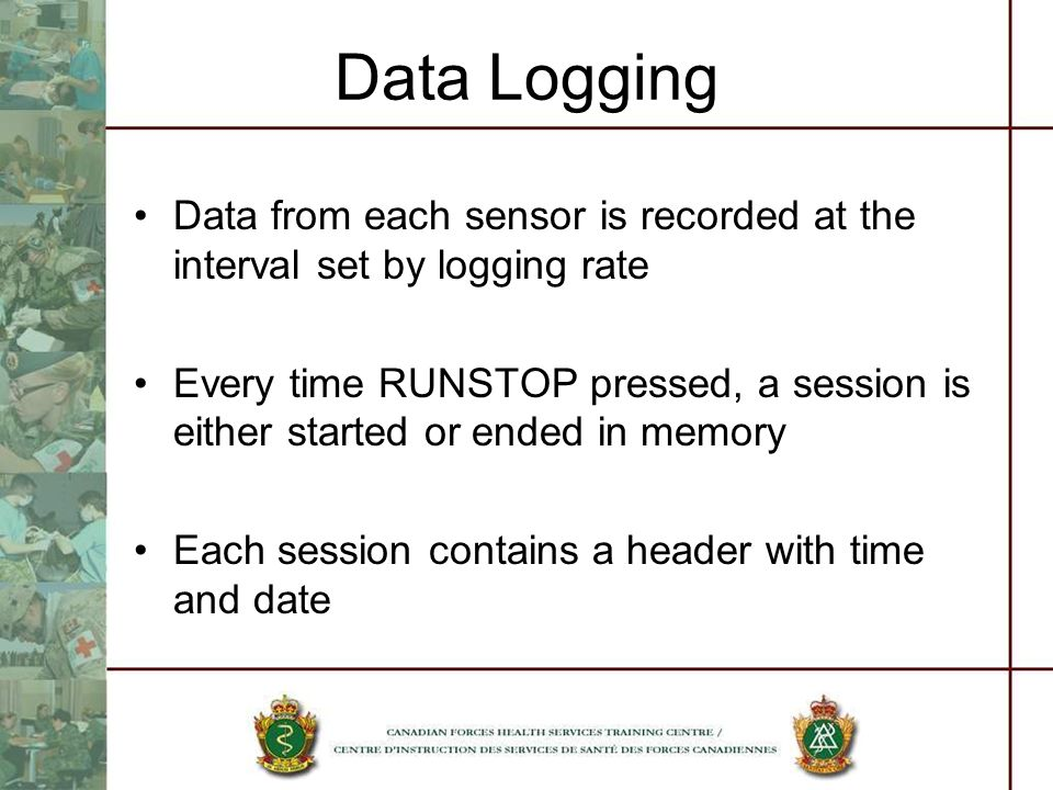 Data Logging Data from each sensor is recorded at the interval set by logging rate Every time RUNSTOP pressed, a session is either started or ended in memory Each session contains a header with time and date