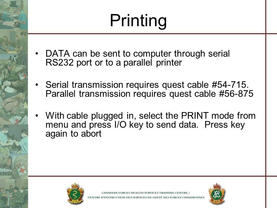 Printing DATA can be sent to computer through serial RS232 port or to a parallel printer Serial transmission requires quest cable #54-715.