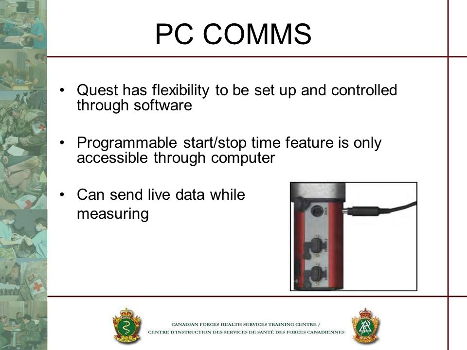 PC COMMS Quest has flexibility to be set up and controlled through software Programmable start/stop time feature is only accessible through computer Can send live data while measuring