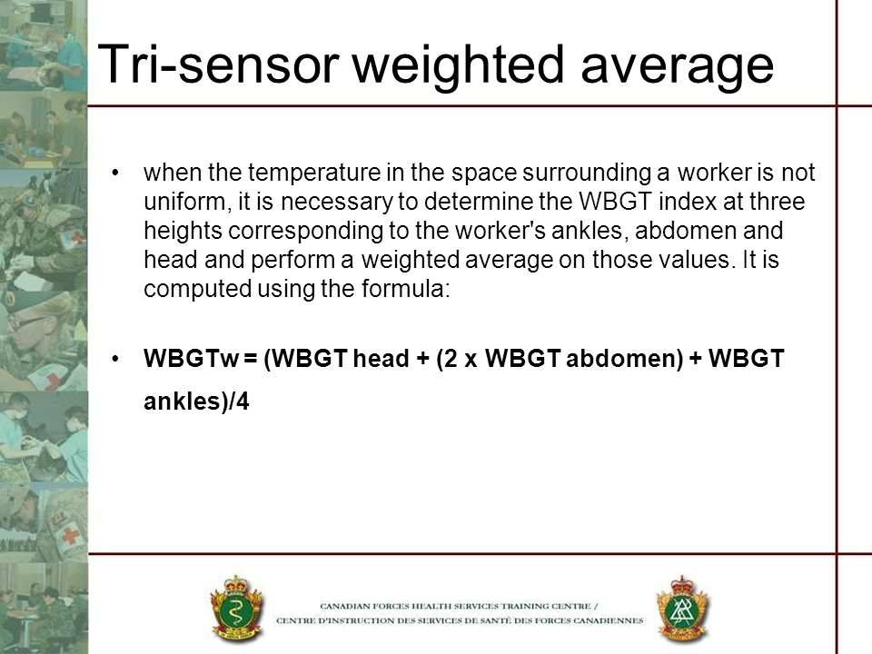 Tri-sensor weighted average when the temperature in the space surrounding a worker is not uniform, it is necessary to determine the WBGT index at thre