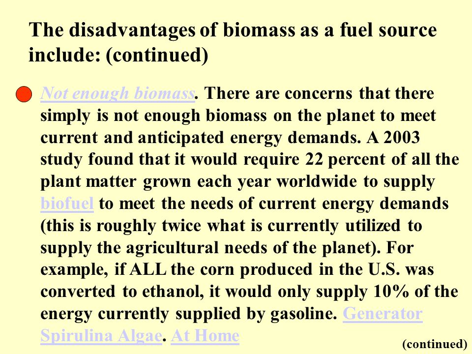 Not enough biomassNot enough biomass. There are concerns that there simply is not enough biomass on the planet to meet current and anticipated energy