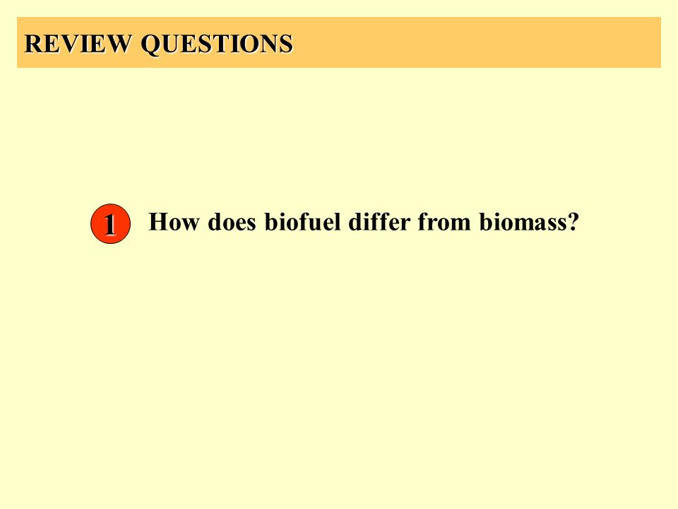REVIEW QUESTIONS How does biofuel differ from biomass? 1