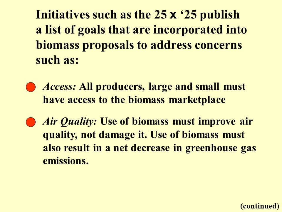 Access: All producers, large and small must have access to the biomass marketplace Initiatives such as the 25 x 25 publish a list of goals that are in