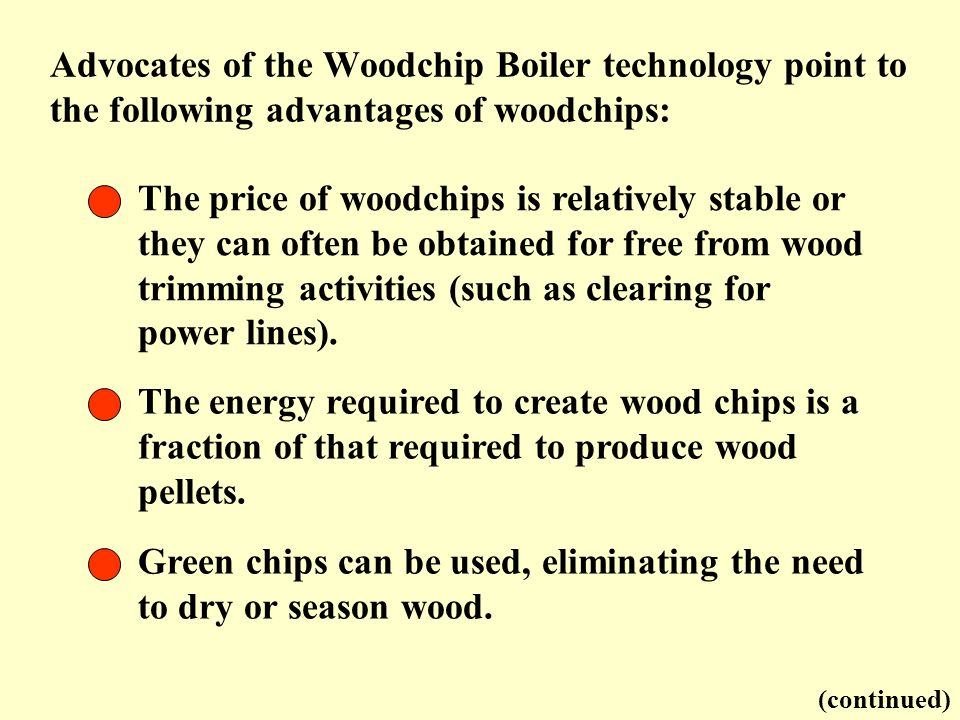 The price of woodchips is relatively stable or they can often be obtained for free from wood trimming activities (such as clearing for power lines). A