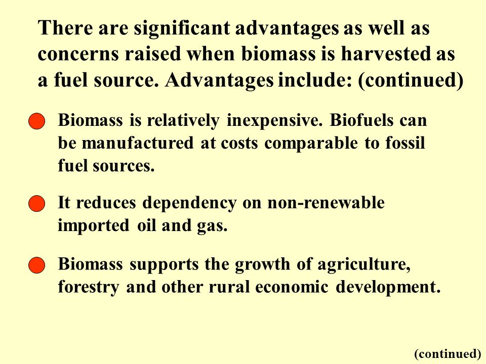 Biomass is relatively inexpensive. Biofuels can be manufactured at costs comparable to fossil fuel sources. It reduces dependency on non-renewable imp