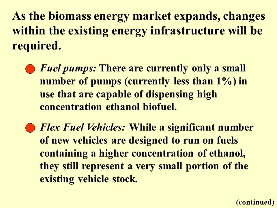 As the biomass energy market expands, changes within the existing energy infrastructure will be required. Fuel pumps: There are currently only a small