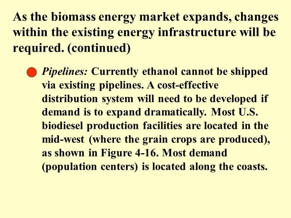 As the biomass energy market expands, changes within the existing energy infrastructure will be required. (continued) Pipelines: Currently ethanol can