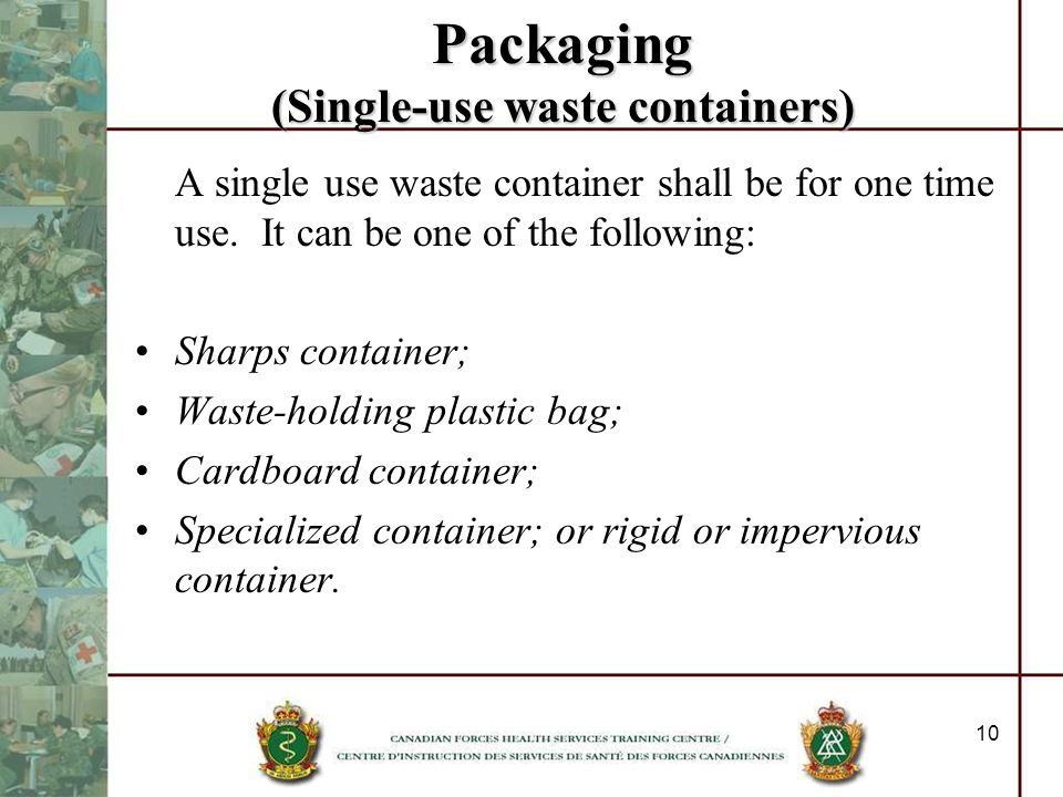 10 Packaging (Single-use waste containers) A single use waste container shall be for one time use. It can be one of the following: Sharps container; W