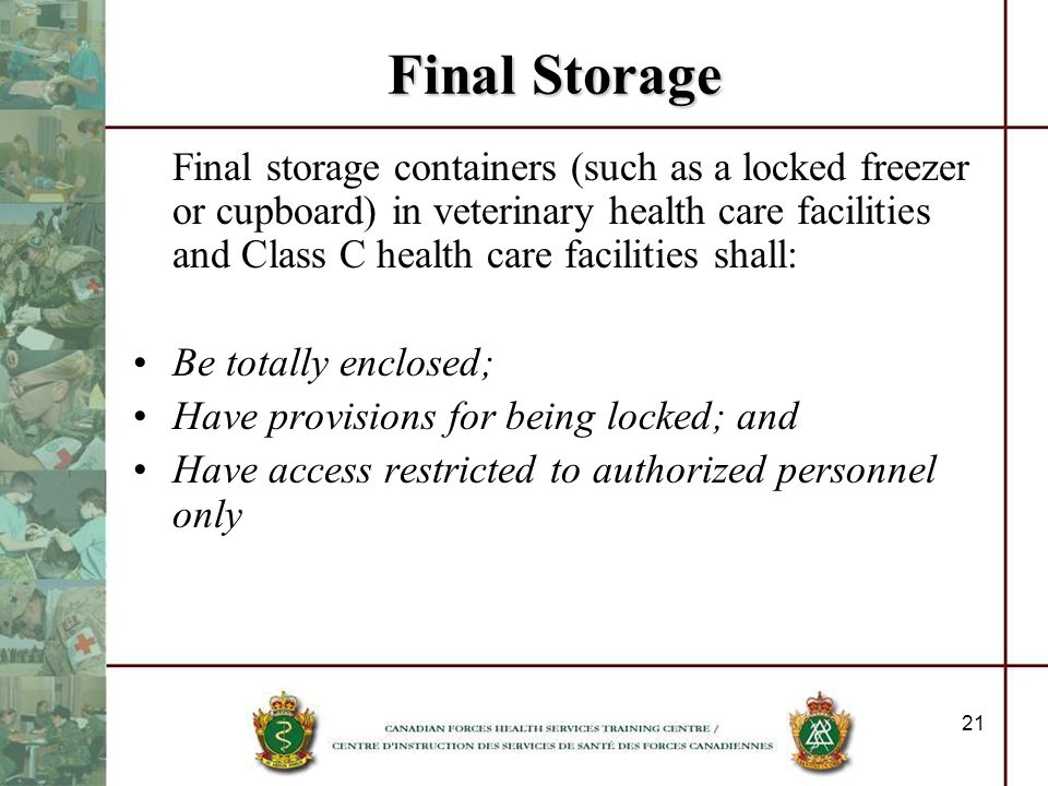 21 Final Storage Final storage containers (such as a locked freezer or cupboard) in veterinary health care facilities and Class C health care faciliti