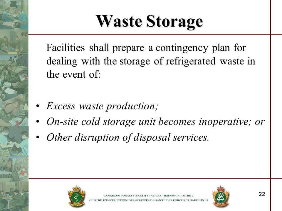 22 Waste Storage Facilities shall prepare a contingency plan for dealing with the storage of refrigerated waste in the event of: Excess waste producti